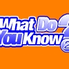 What Do You Know? 2